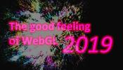 独断と偏見で選ぶ 2019 年の振返り! 今年も一年ありがとうございました! The good feeling of WebGL 2019